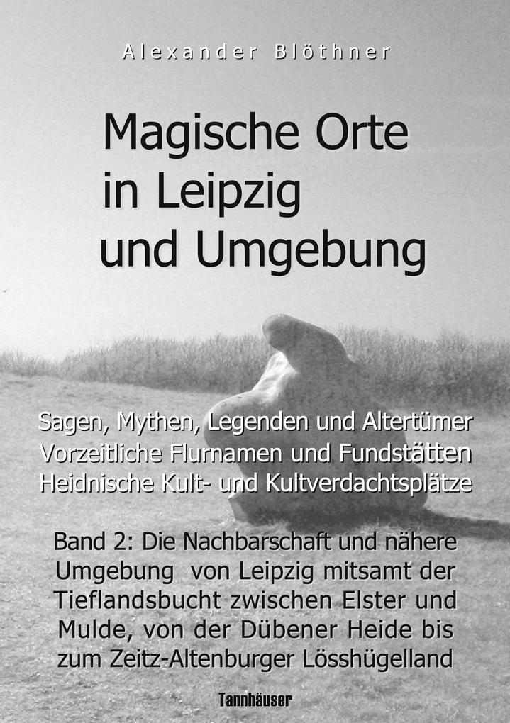 Magische Orte in Leipzig und Umgebung: Sagen, M...
