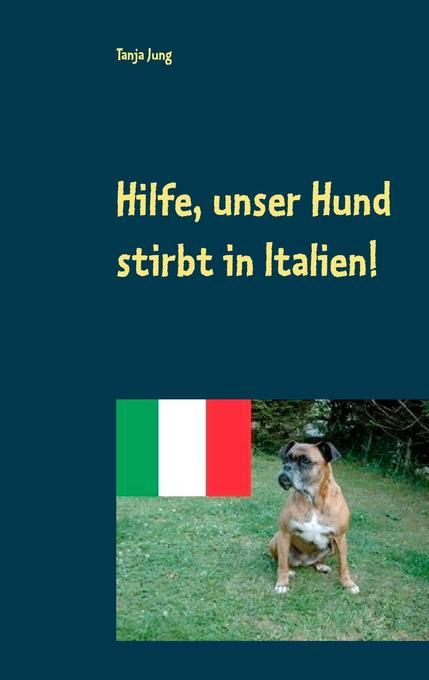 Hilfe, unser Hund stirbt in Italien! als Buch v...