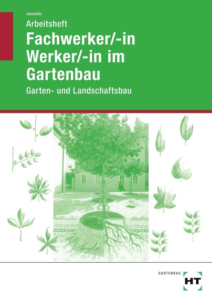 Fachwerker/in - Werker/in im Gartenbau. Arbeitsheft. Schülerausgabe als Buch