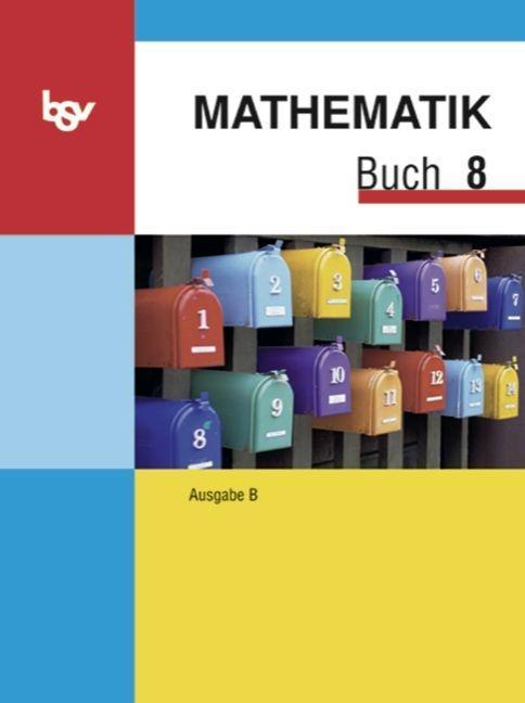 Mathematik Buch B 8. Schülerbuch. Bayern als Buch
