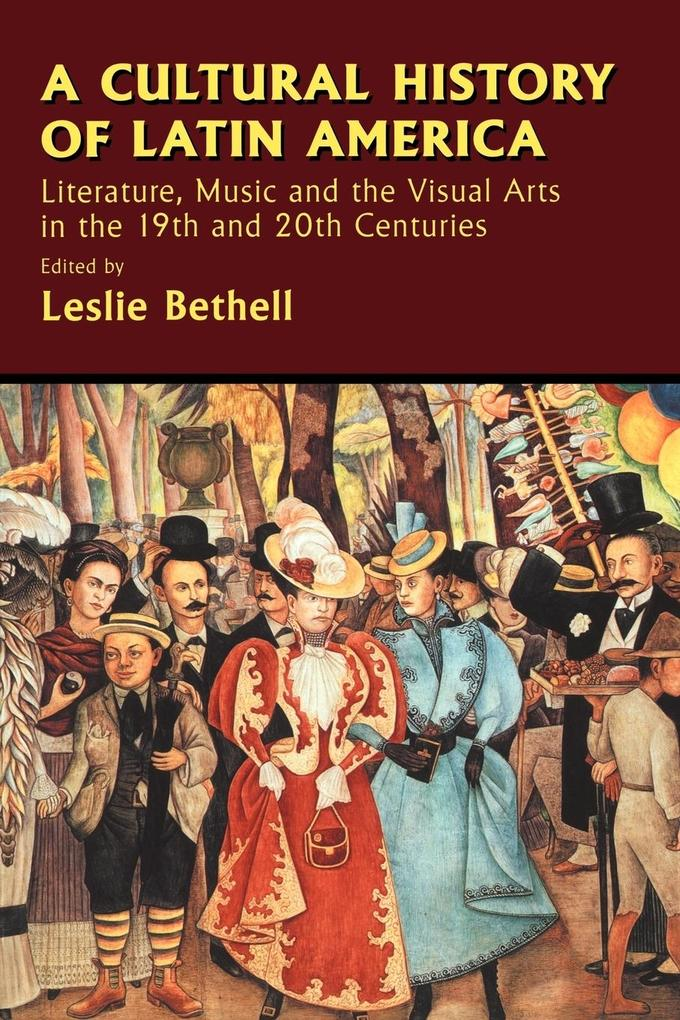 A Cultural History of Latin America: Literature, Music and the Visual Arts in the 19th and 20th Centuries als Buch