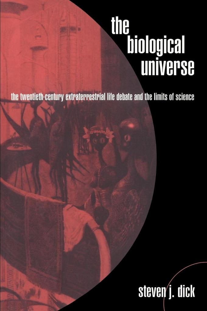 The Biological Universe: The Twentieth Century Extraterrestrial Life Debate and the Limits of Science als Buch