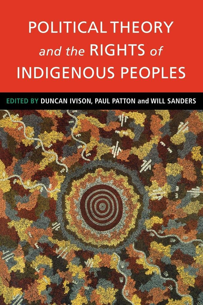 Political Theory and the Rights of Indigenous Peoples als Taschenbuch