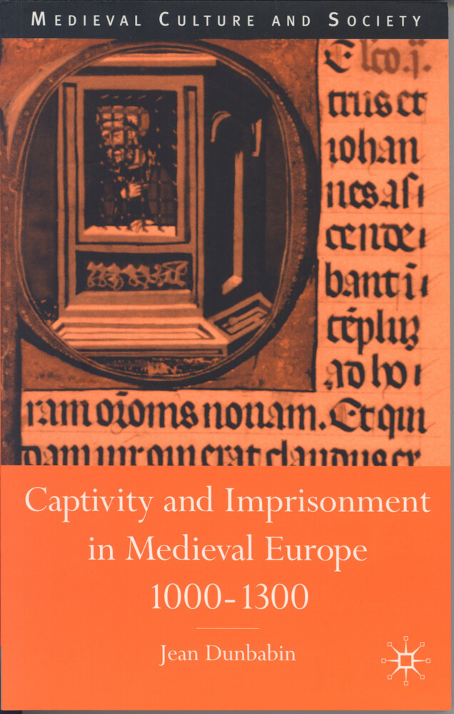 Captivity and Imprisonment in Medieval Europe, 1000-1300 als Buch