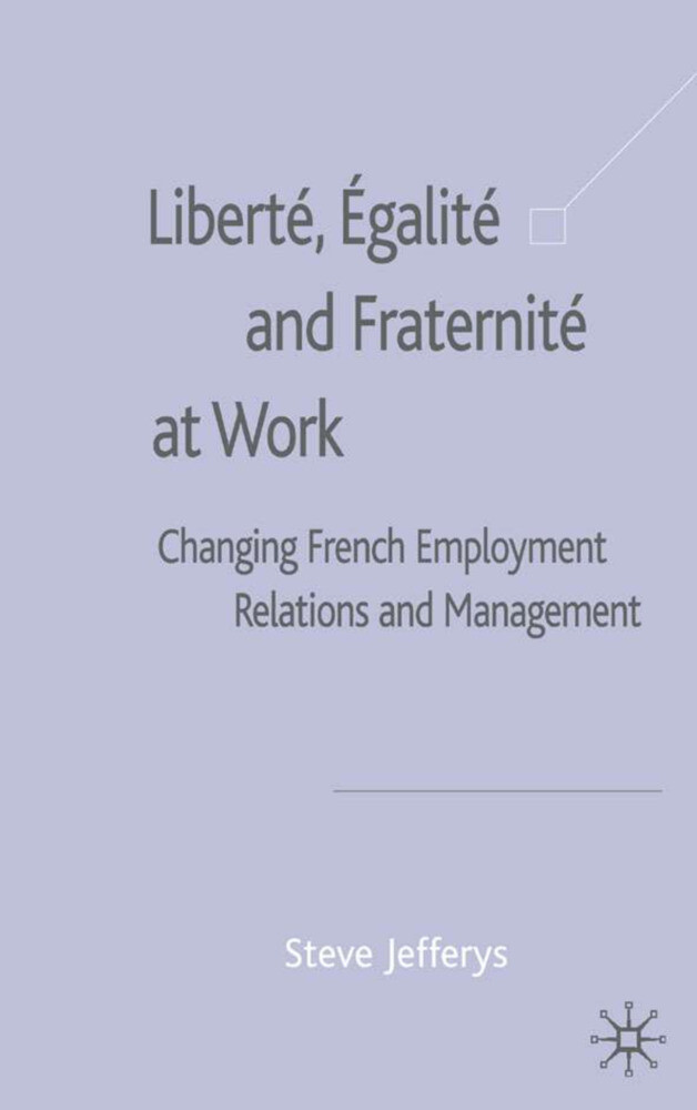 Liberté, Egalité and Fraternité at Work: Changing French Employment Relations and Management als Buch