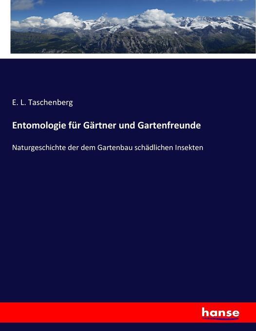 Entomologie für Gärtner und Gartenfreunde als B...