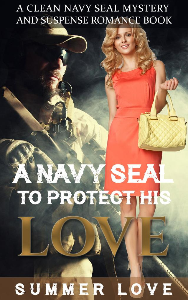 A Navy SEAL To Protect His LOVE (Navy Seals to Protect The Ladies, #3) als eBook epub