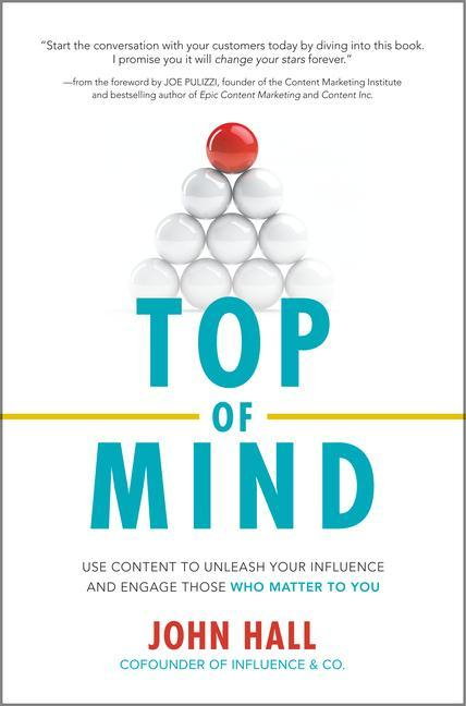 Top of Mind: Use Content to Unleash Your Influe...