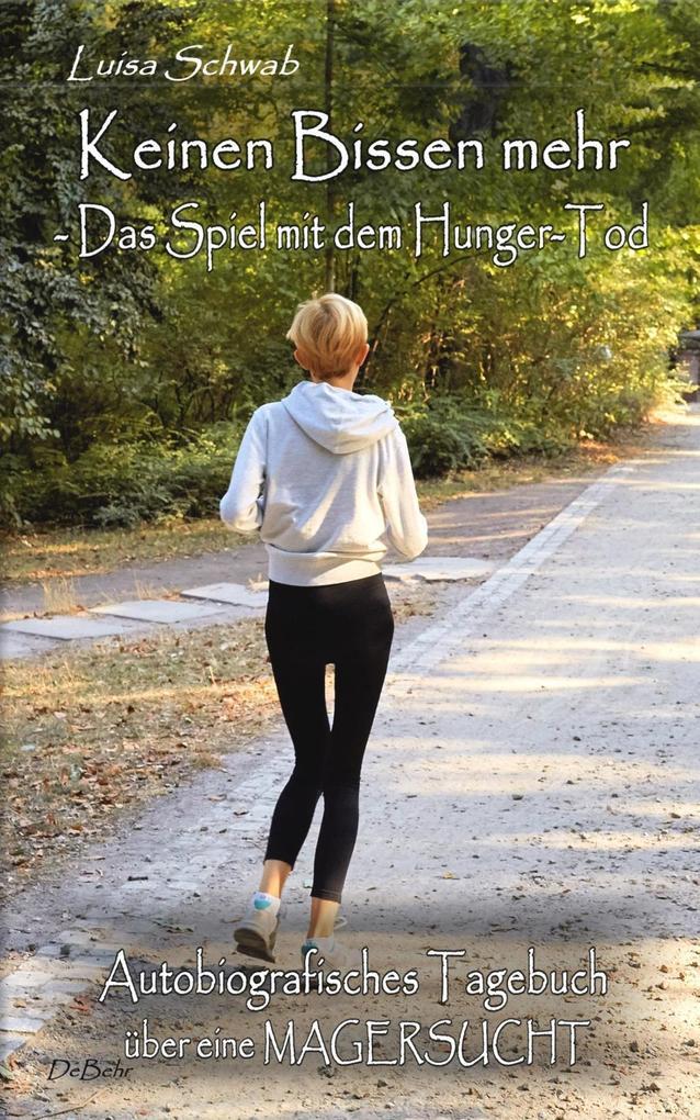 Keinen Bissen mehr - Das Spiel mit dem Hunger-Tod - Autobiografisches Tagebuch über eine Magersucht als Buch