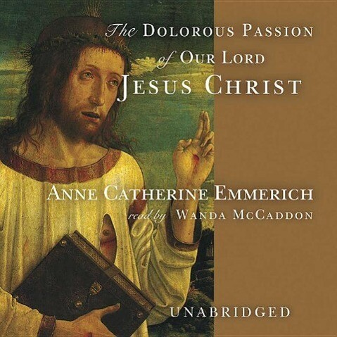 The Dolorous Passion of Our Lord Jesus Christ als Hörbuch