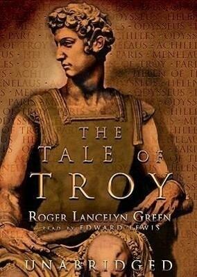 The Tale of Troy: Retold from the Ancient Authors als Hörbuch