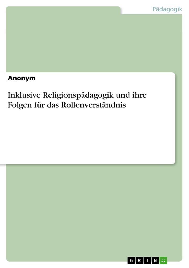 Inklusive Religionspädagogik und ihre Folgen fü...