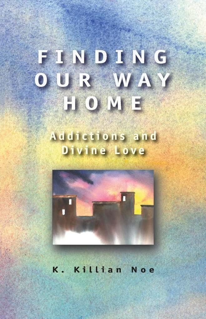 Finding Our Way Home: Addictions and Divine Love als Taschenbuch