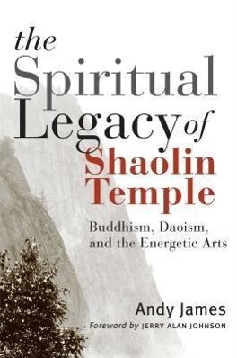 The Spiritual Legacy of Shaolin Temple: Buddhism, Daoism, and the Energetic Arts als Taschenbuch