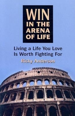 Win in the Arena of Life: Living the Life You Love Is Worth Fighting for als Taschenbuch