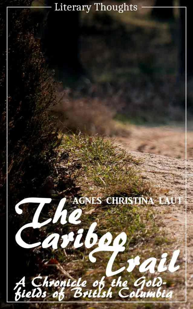 The Cariboo Trail (Agnes Christina Laut) (Literary Thoughts Edition) als eBook