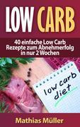 Low Carb - 40 einfache Rezepte zum Abnehmerfolg in nur 2 Wochen (Gesund leben - Low Carb, #1)