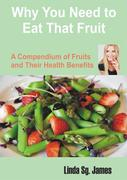 Why You Need To Eat That Fruit: A Compendium of Fruits and their Health Benefits