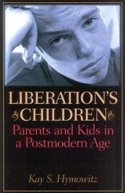 Liberation's Children: Parents and Kids in a Postmodern Age als Taschenbuch