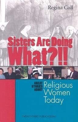 Sisters Are Doing What?!!: Great Stories about Religious Women Today als Taschenbuch