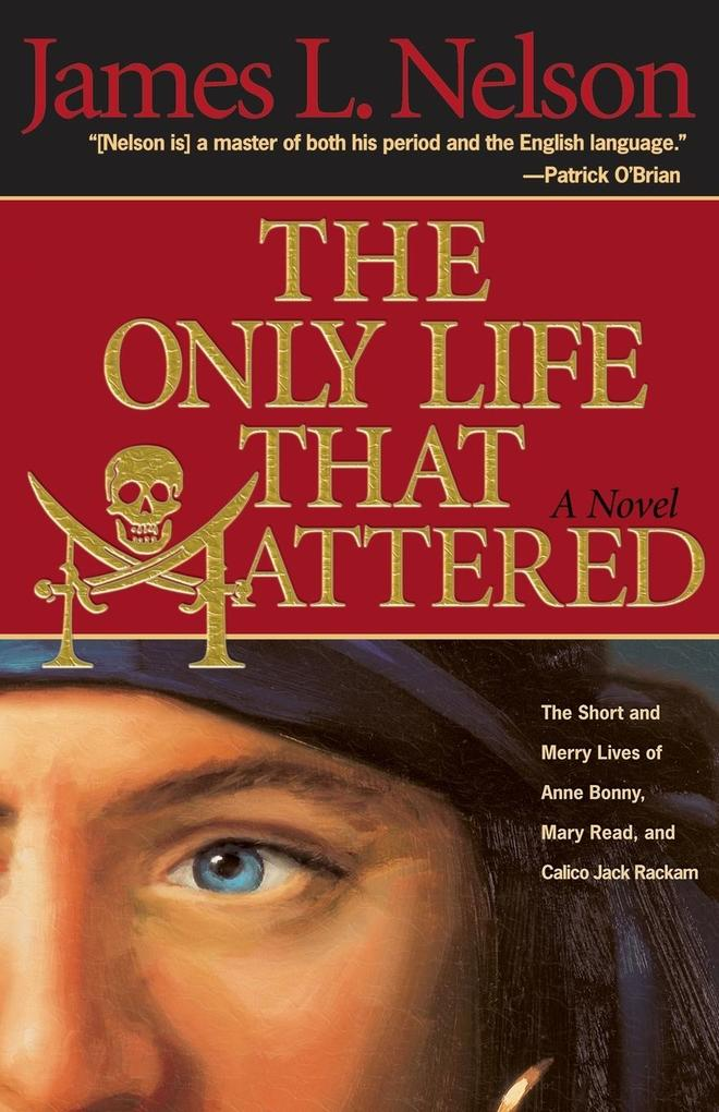 The Only Life That Mattered: The Short and Merry Lives of Anne Bonny, Mary Read, and Calico Jack als Taschenbuch