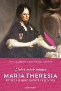 Maria Theresia - Liebet mich immer