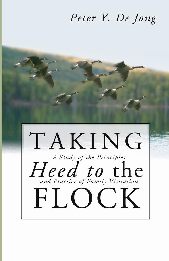 Taking Heed to the Flock: A Study of the Principles and Practice of Family Visitation als Taschenbuch