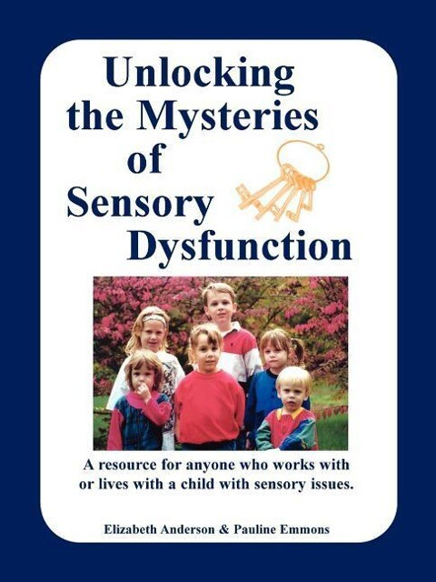 Unlocking the Mysteries of Sensory Dysfunction: A Resource for Anyone Who Works With, or Lives With, a Child with Sensory Issues als Taschenbuch