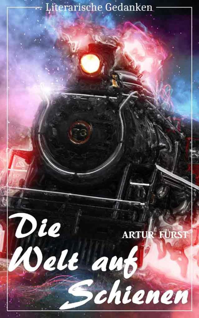Die Welt auf Schienen (Artur Fürst) - mit den originalen Illustrationen - (Literarische Gedanken Edition) als eBook
