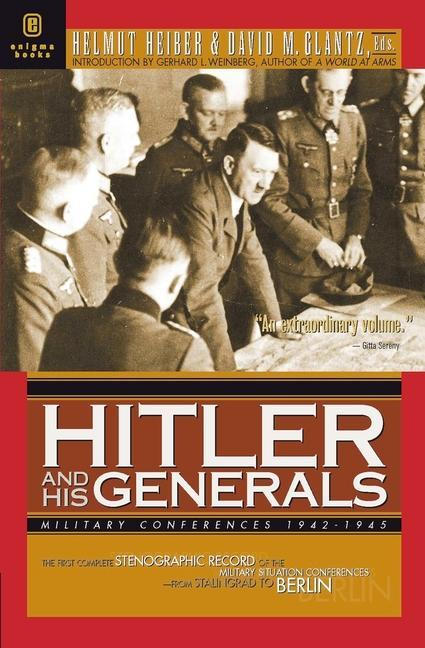 Hitler and His Generals: Miltary Conferences 1942-1945 the First Complete Stenographic Record of the Military Conferences from Stalingrad to Be als Taschenbuch