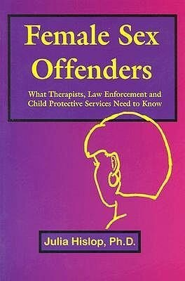 Female Sex Offenders: What Therapists, Law Enforcement and Child Protective Services Need to Know als Taschenbuch