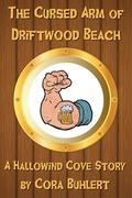 The Cursed Arm of Driftwood Beach (Hallowind Cove, #2)
