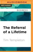 The Referral of a Lifetime: The Networking Systems That Produces Bottom Line Results...Every Day!