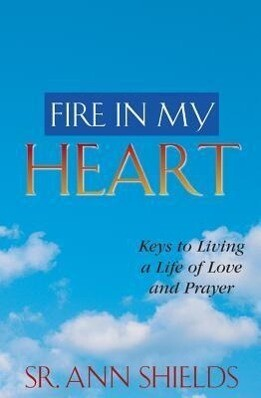 Fire in My Heart: Keys to Living a Life of Love and Prayer als Taschenbuch