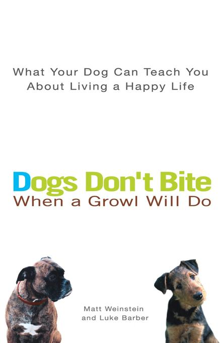 Dogs Don't Bite When a Growl Will Do: What Your Dog Can Teach You about Living a Happy Life als Taschenbuch