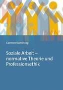 Soziale Arbeit - normative Theorie und Professionsethik