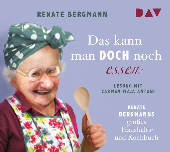 Das kann man doch noch essen. Renate Bergmanns großes Haushalts- und Kochbuch als Hörbuch