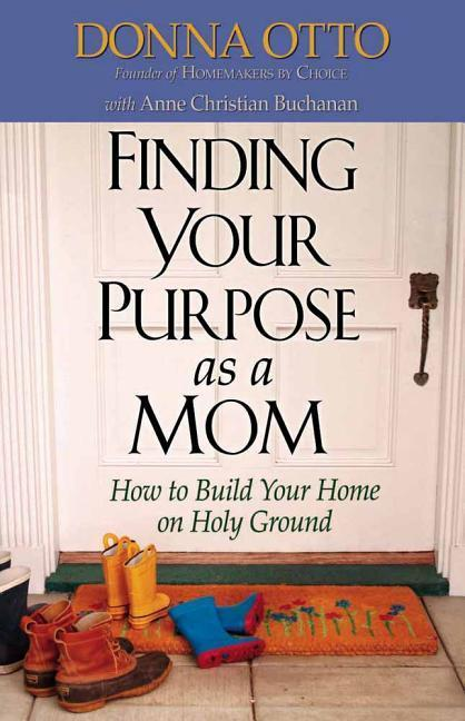 Finding Your Purpose as a Mom: How to Build Your Home on Holy Ground als Taschenbuch