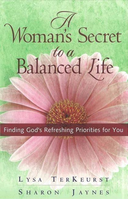 A Woman's Secret to a Balanced Life: Finding God's Refreshing Priorities for You als Taschenbuch
