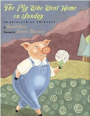 The Pig Who Went Home on Sunday: An Appalachian Folktale als Buch