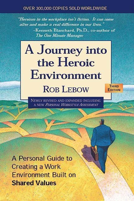 Journey Into the Heroic Environment: A Personal Guide to Creating a Work Environment Built on Shared Values als Buch