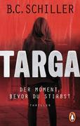 [B. C. Schiller: Targa - Der Moment, bevor du stirbst]