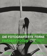 Die fotografierte Ferne. Fotografen auf Reisen (1880-2015)