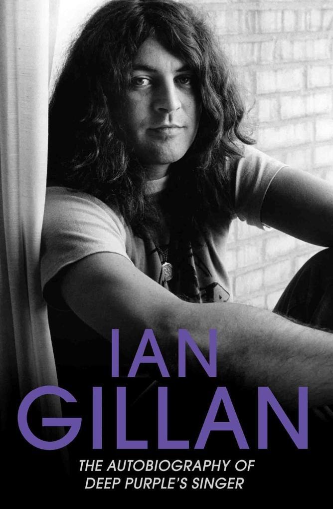 Ian Gillan - The Autobiography of Deep Purple's Lead Singer als eBook epub