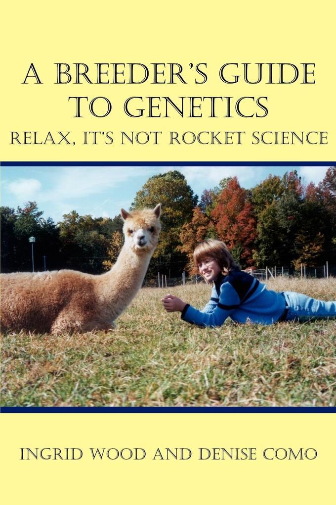A Breeder's Guide to Genetics: Relax, It's Not Rocket Science als Taschenbuch