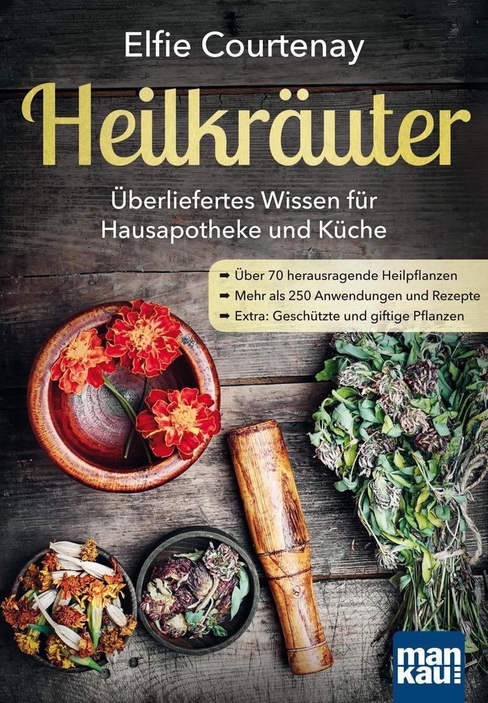 Heilkräuter - Überliefertes Wissen für Hausapot...