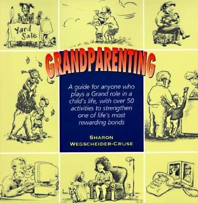 Grandparenting: A Guide for Today's Grandparents with Over 50 Activities to Strengthen One of Life's Most Powerful and Rewarding Bonds als Taschenbuch