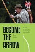 Become the Arrow - Die Kunst des klassischen Bogenschießens
