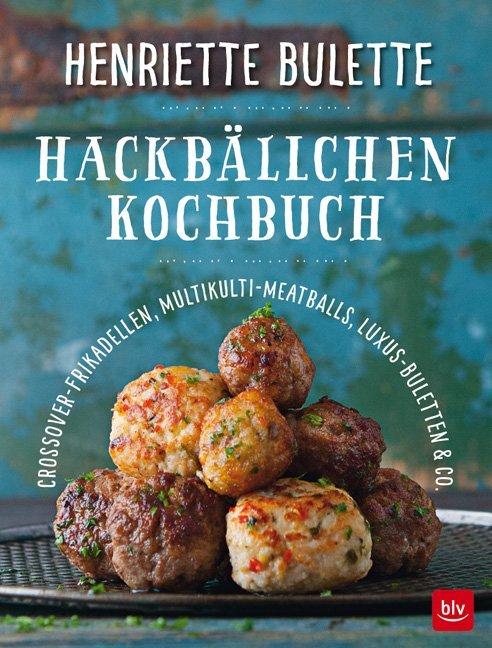 Henriette Bulette. Hackbällchen-Kochbuch als Buch