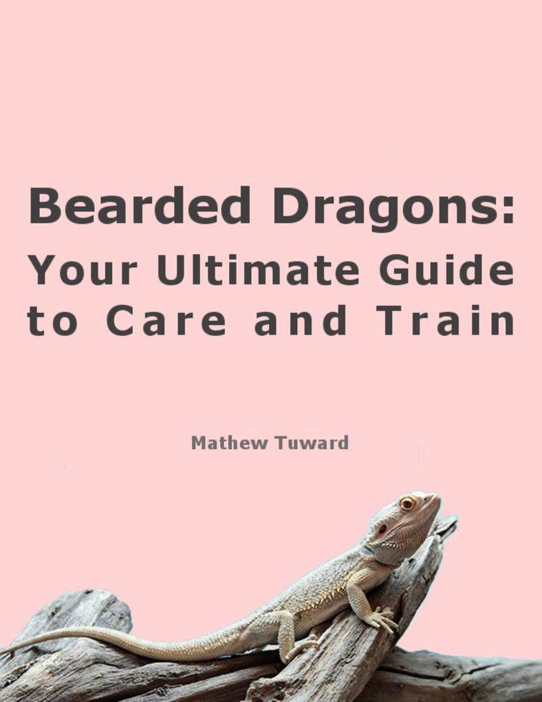 Bearded Dragons: Your Ultimate Guide to Care an...